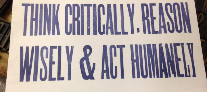 letterpress print reading think critically, reason wisely and act humanely