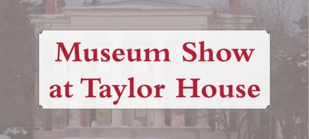 museum show at taylor house
